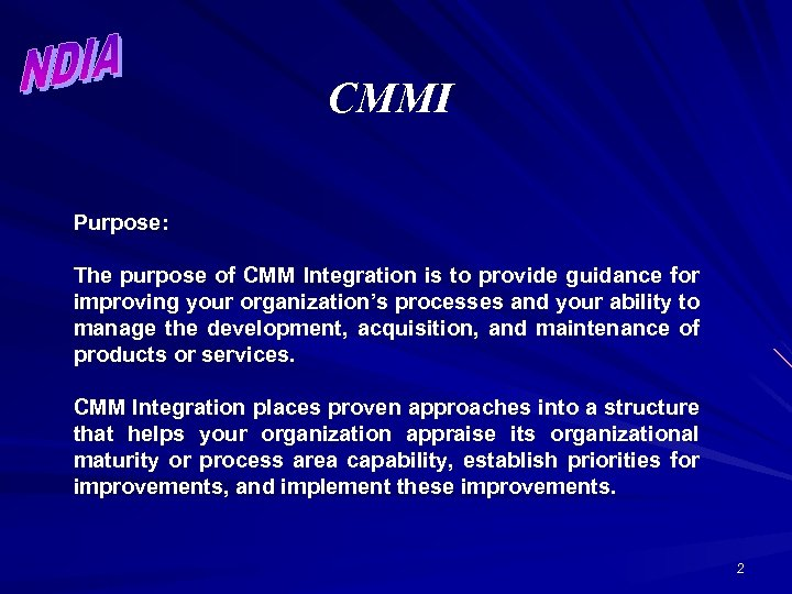 CMMI Purpose: The purpose of CMM Integration is to provide guidance for improving your