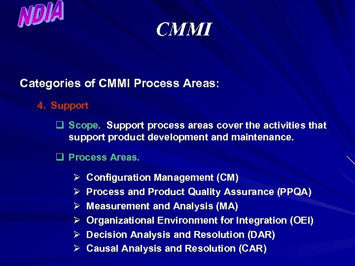 CMMI Categories of CMMI Process Areas: 4. Support q Scope. Support process areas cover