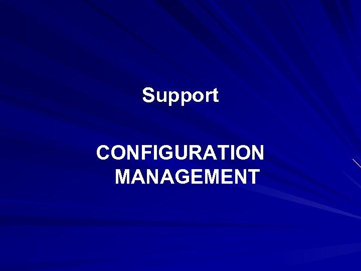 Support CONFIGURATION MANAGEMENT