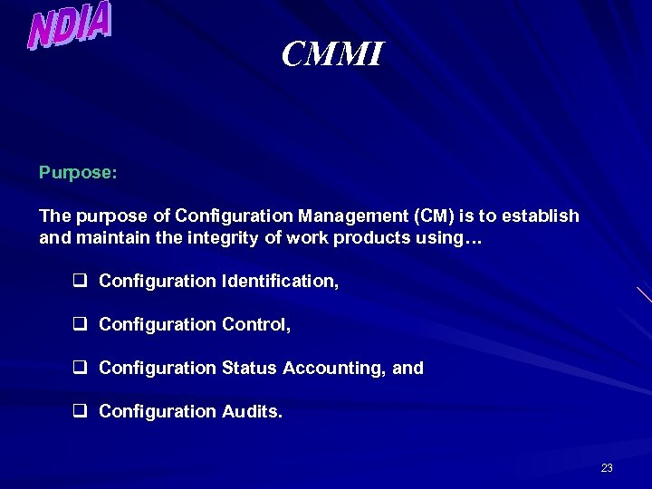 CMMI Purpose: The purpose of Configuration Management (CM) is to establish and maintain the