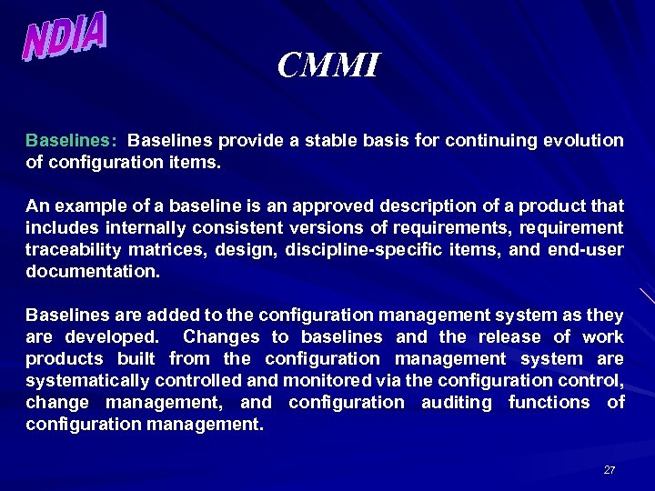 CMMI Baselines: Baselines provide a stable basis for continuing evolution of configuration items. An