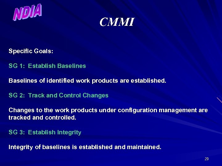 CMMI Specific Goals: SG 1: Establish Baselines of identified work products are established. SG
