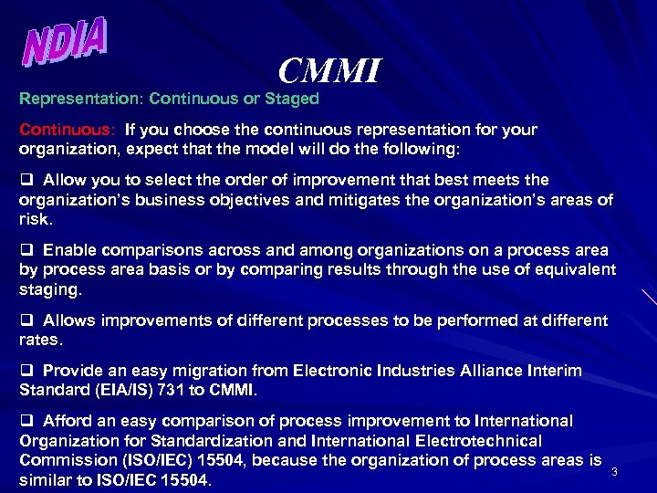 CMMI Representation: Continuous or Staged Continuous: If you choose the continuous representation for your