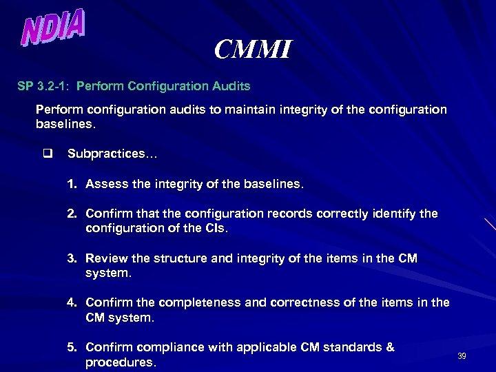 CMMI SP 3. 2 -1: Perform Configuration Audits Perform configuration audits to maintain integrity