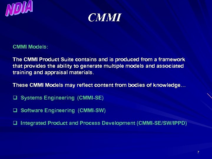 CMMI Models: The CMMI Product Suite contains and is produced from a framework that