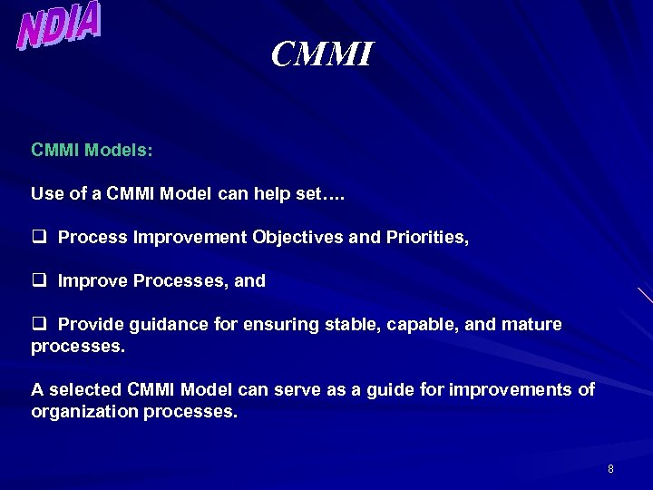 CMMI Models: Use of a CMMI Model can help set…. q Process Improvement Objectives