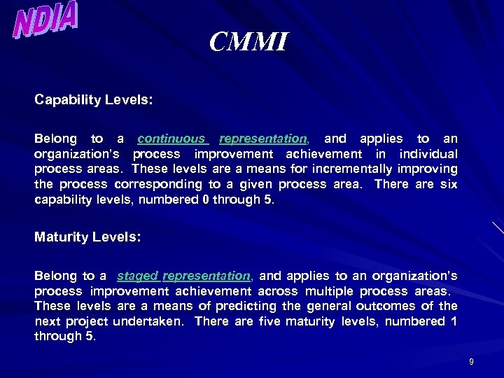 CMMI Capability Levels: Belong to a continuous representation, and applies to an organization's process