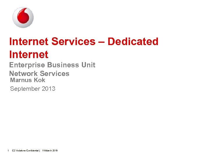 Internet Services – Dedicated Internet Enterprise Business Unit Network Services Marnus Kok September 2013