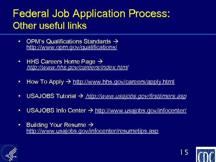 Federal Job Application Process: Other useful links • OPM's Qualifications Standards http: //www. opm.