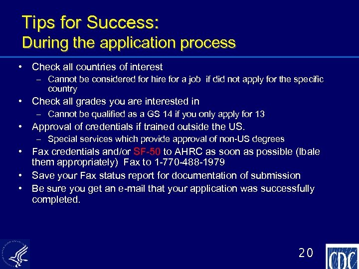 Tips for Success: During the application process • Check all countries of interest –