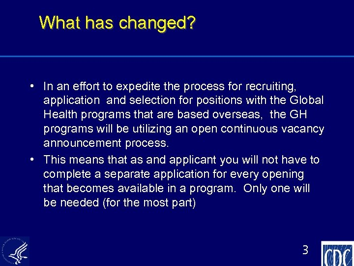 What has changed? • In an effort to expedite the process for recruiting, application