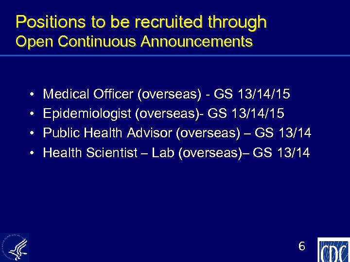 Positions to be recruited through Open Continuous Announcements • • Medical Officer (overseas) -