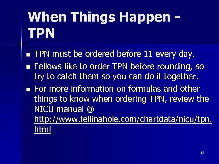 When Things Happen TPN n n n TPN must be ordered before 11 every