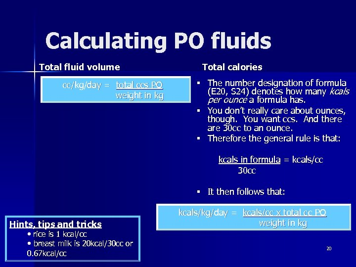 Calculating PO fluids Total fluid volume cc/kg/day = total ccs PO weight in kg