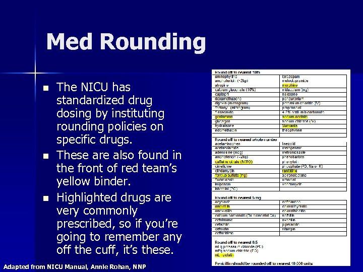 Med Rounding n n n The NICU has standardized drug dosing by instituting rounding