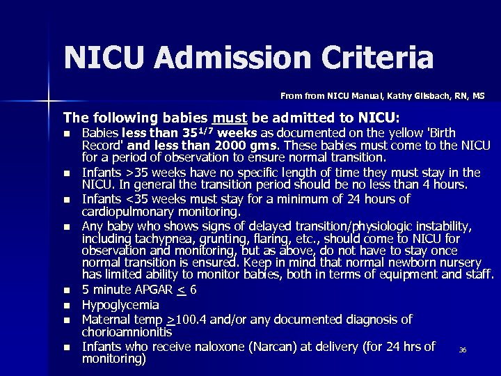 NICU Admission Criteria From from NICU Manual, Kathy Gilsbach, RN, MS The following babies