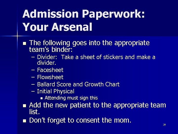 Admission Paperwork: Your Arsenal n The following goes into the appropriate team's binder: –