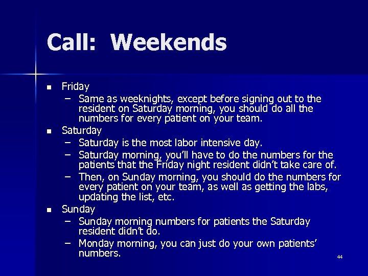 Call: Weekends n n n Friday – Same as weeknights, except before signing out