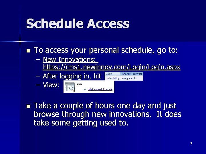 Schedule Access n To access your personal schedule, go to: – New Innovations: https: