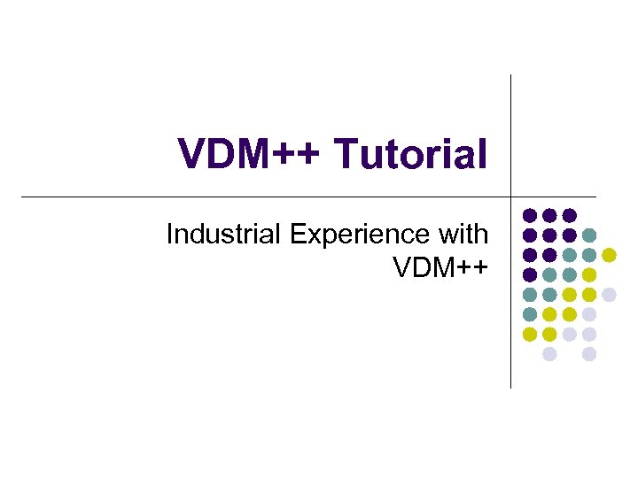 VDM++ Tutorial Industrial Experience with VDM++