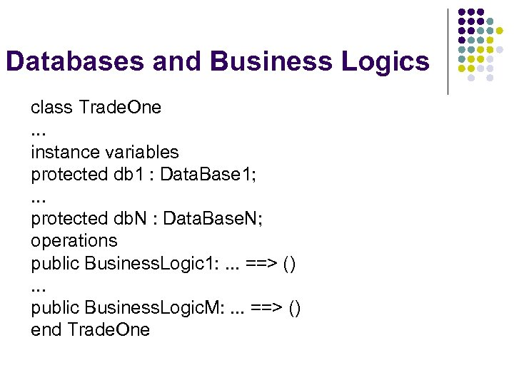 Databases and Business Logics class Trade. One. . . instance variables protected db 1