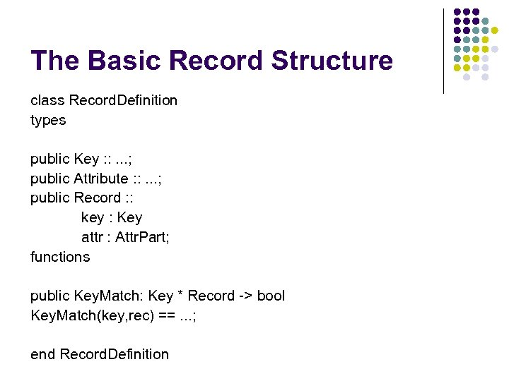 The Basic Record Structure class Record. Definition types public Key : : . .