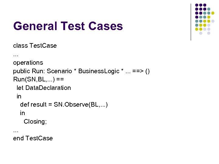 General Test Cases class Test. Case. . . operations public Run: Scenario * Business.