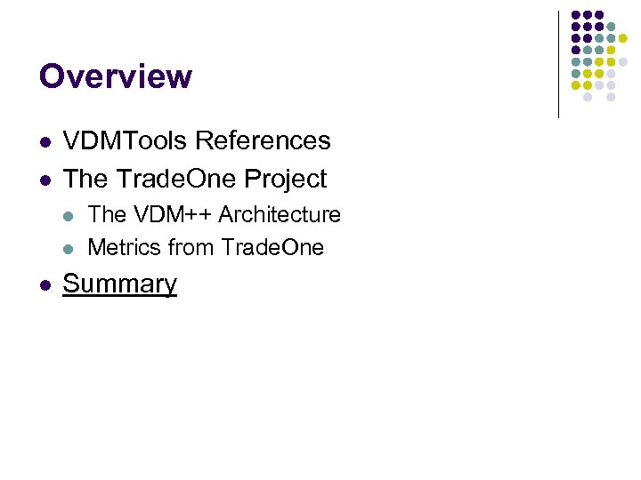 Overview l l VDMTools References The Trade. One Project l l l The VDM++