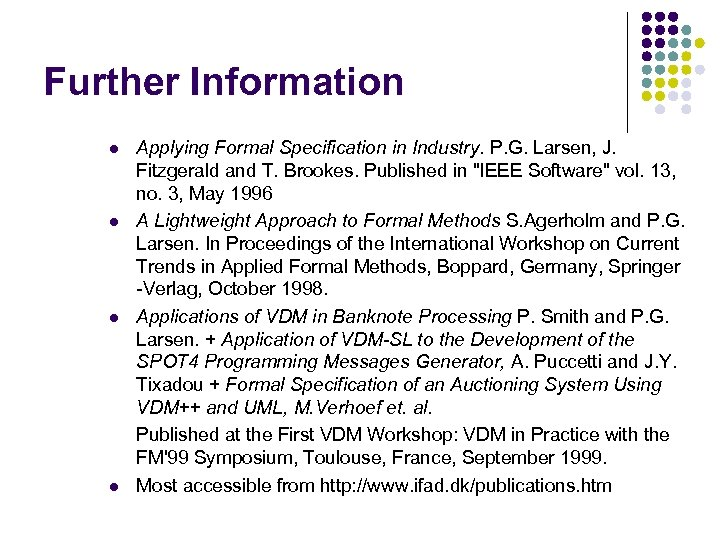 Further Information l l Applying Formal Specification in Industry. P. G. Larsen, J. Fitzgerald