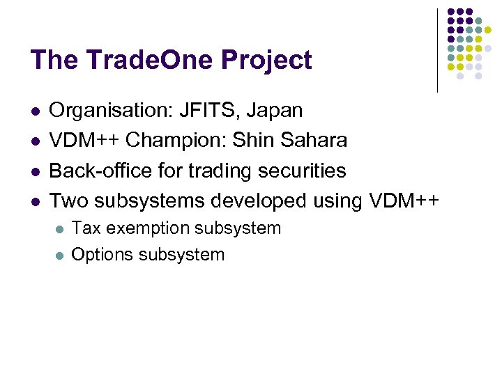 The Trade. One Project l l Organisation: JFITS, Japan VDM++ Champion: Shin Sahara Back-office