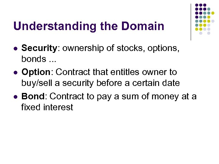 Understanding the Domain l l l Security: ownership of stocks, options, bonds. . .