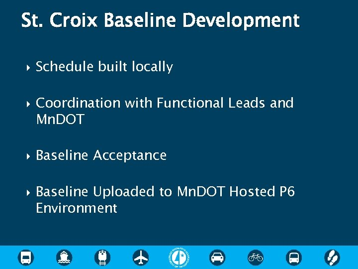 St. Croix Baseline Development Schedule built locally Coordination with Functional Leads and Mn. DOT