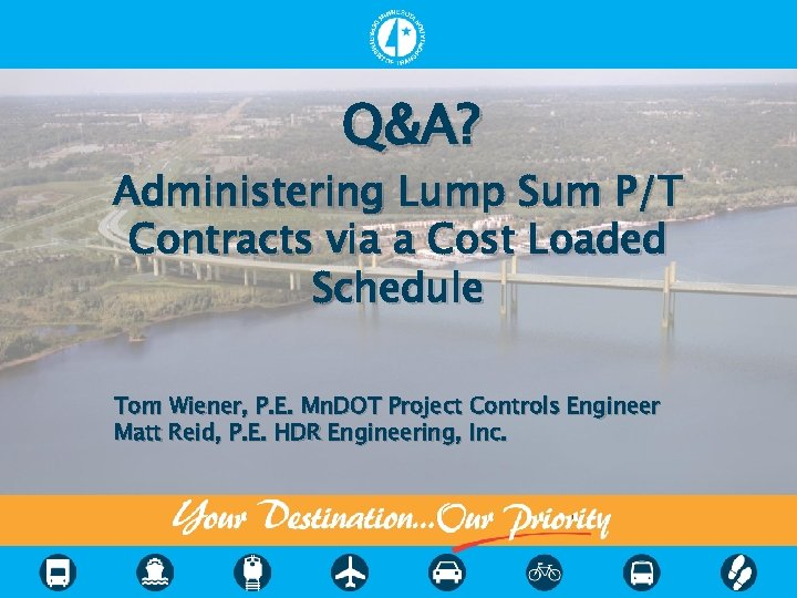 Q&A? Administering Lump Sum P/T Contracts via a Cost Loaded Schedule Tom Wiener, P.