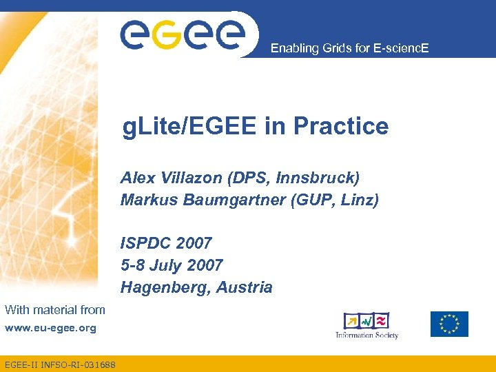 Enabling Grids for E-scienc. E g. Lite/EGEE in Practice Alex Villazon (DPS, Innsbruck) Markus