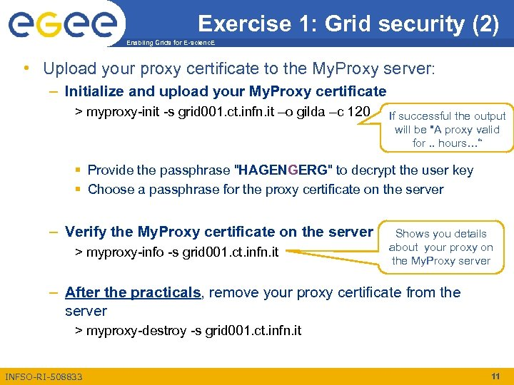 Exercise 1: Grid security (2) Enabling Grids for E-scienc. E • Upload your proxy