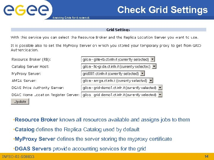 Check Grid Settings Enabling Grids for E-scienc. E • Resource Broker knows all resources