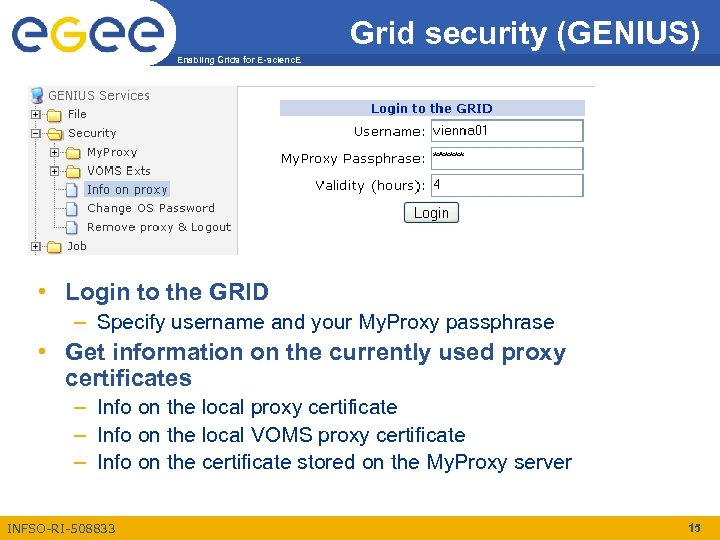 Grid security (GENIUS) Enabling Grids for E-scienc. E • Login to the GRID –