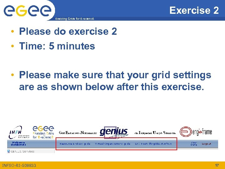 Exercise 2 Enabling Grids for E-scienc. E • Please do exercise 2 • Time: