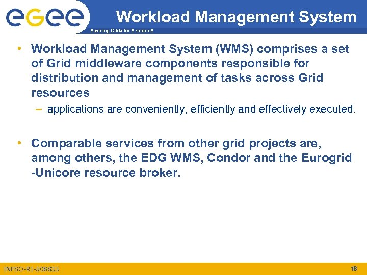 Workload Management System Enabling Grids for E-scienc. E • Workload Management System (WMS) comprises
