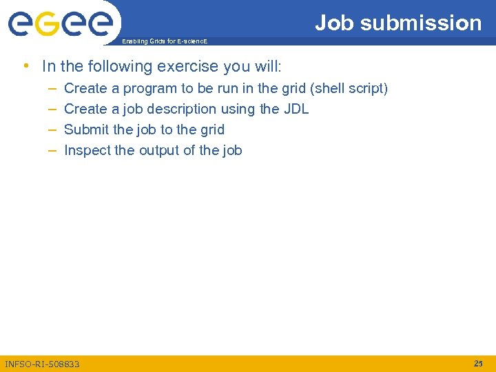 Job submission Enabling Grids for E-scienc. E • In the following exercise you will: