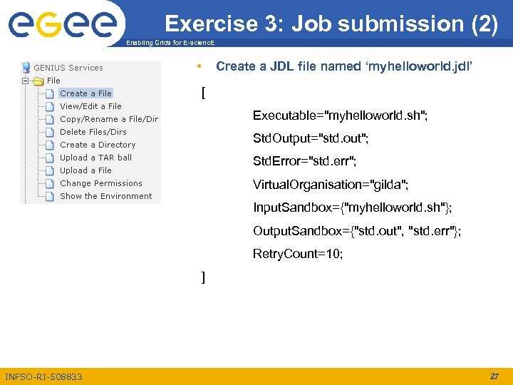 Exercise 3: Job submission (2) Enabling Grids for E-scienc. E • Create a JDL