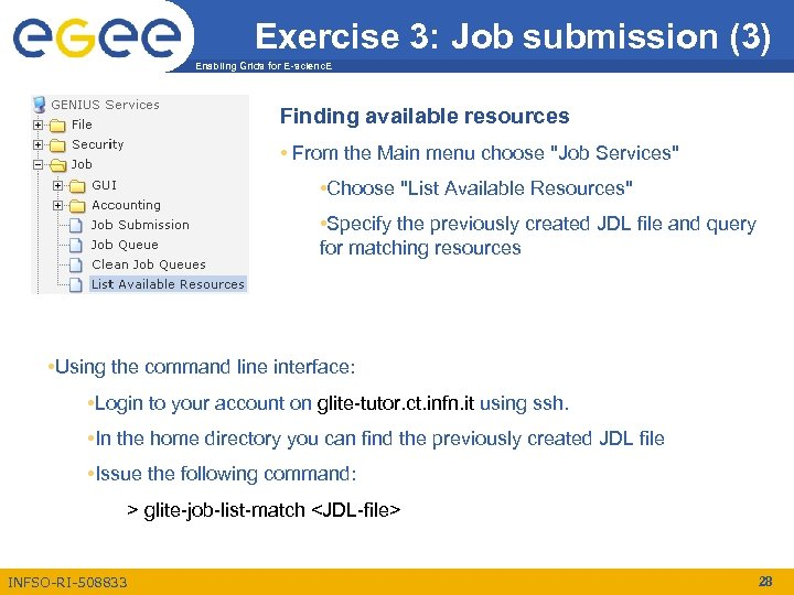 Exercise 3: Job submission (3) Enabling Grids for E-scienc. E Finding available resources •