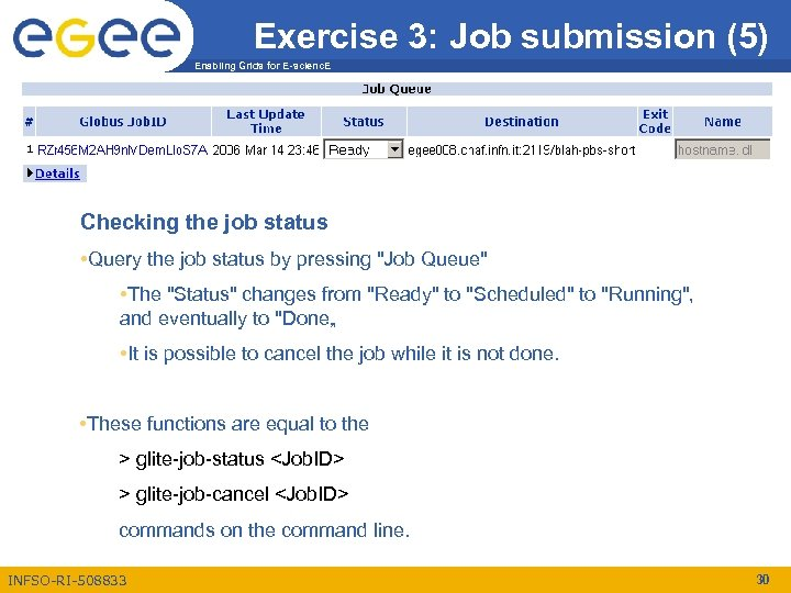Exercise 3: Job submission (5) Enabling Grids for E-scienc. E Checking the job status