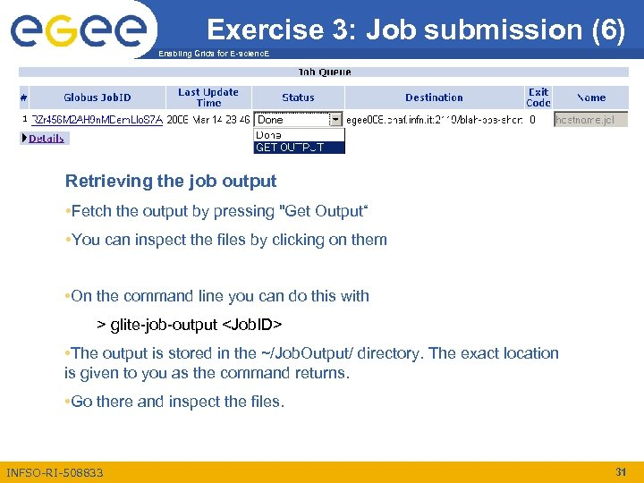Exercise 3: Job submission (6) Enabling Grids for E-scienc. E Retrieving the job output