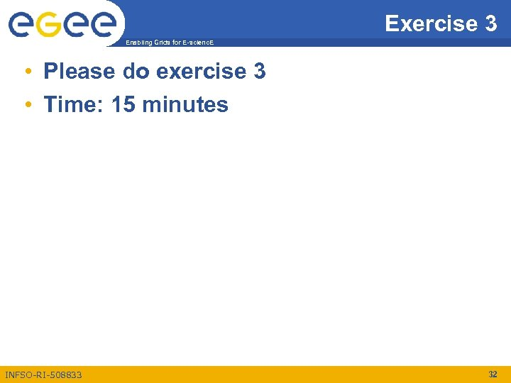 Exercise 3 Enabling Grids for E-scienc. E • Please do exercise 3 • Time:
