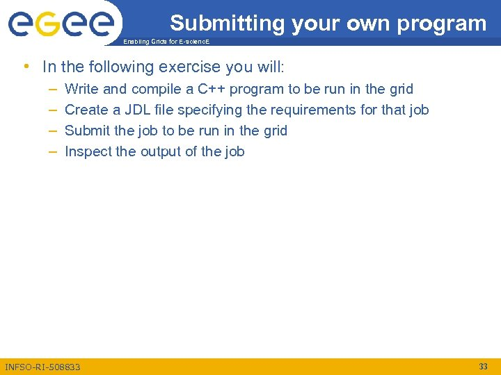 Submitting your own program Enabling Grids for E-scienc. E • In the following exercise