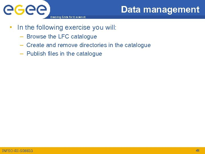 Data management Enabling Grids for E-scienc. E • In the following exercise you will: