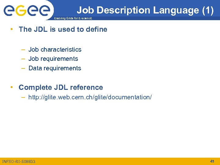 Job Description Language (1) Enabling Grids for E-scienc. E • The JDL is used