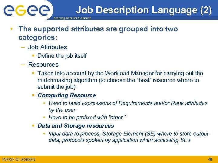 Job Description Language (2) Enabling Grids for E-scienc. E • The supported attributes are