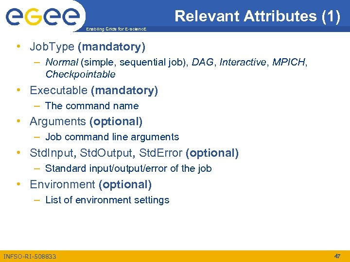 Relevant Attributes (1) Enabling Grids for E-scienc. E • Job. Type (mandatory) – Normal